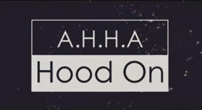 A.H.H.A - Hood On